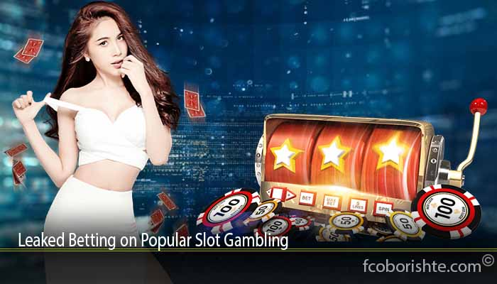 Leaked Betting on Popular Slot Gambling