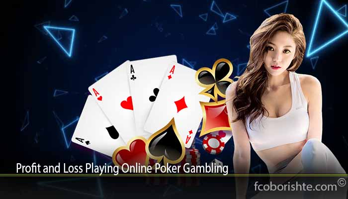 Profit and Loss Playing Online Poker Gambling